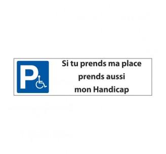 """Panneau de signalisation """"Parking ,si tu prends ma place,prends aussi mon handicap"""""""