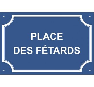 """Plaque de rue humoristique en alu """"Place des Fêtards"""""""